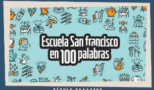 Concurso Literario «Escuela San Francisco en 100 Palabras»